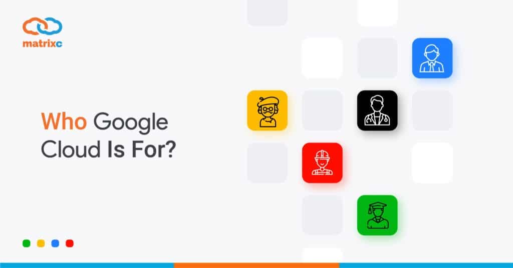 Who Google Cloud Is For